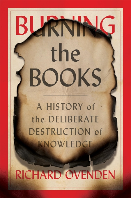 [PDF] [EPUB] Burning the Books: A History of the Deliberate Destruction of Knowledge Download by Richard Ovenden