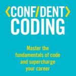 [PDF] [EPUB] Confident Coding: Master the Fundamentals of Code and Supercharge Your Career Download