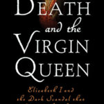 [PDF] [EPUB] Death and the Virgin Queen: Elizabeth I and the Dark Scandal That Rocked the Throne Download