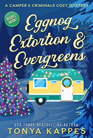 [PDF] [EPUB] Eggnog, Extortion, and Evergreens: A Camper and Criminals Cozy Mystery Series Book 14 (A Camper and Criminals Cozy Mystery Series) Download by Tonya Kappes