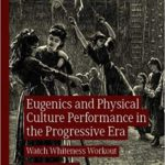[PDF] [EPUB] Eugenics and Physical Culture Performance in the Progressive Era: Watch Whiteness Workout (Palgrave Studies in Theatre and Performance History) Download