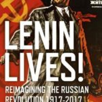 [PDF] [EPUB] Lenin Lives!: Reimagining the Russian Revolution 1917-2017 Download