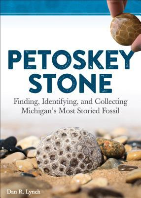 [PDF] [EPUB] Petoskey Stone: Finding, Identifying, and Collecting Michigan's Most Storied Fossil Download by Dan R. Lynch