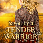 [PDF] [EPUB] Saved by a Tender Warrior: A Historical Western Romance Book Download
