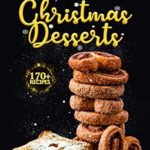 [PDF] [EPUB] The Big Book of Christmas Desserts: 170+ Recipes to a Sweet and Sugary Christmas (Christmas Cookbook Series) Download