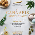[PDF] [EPUB] The Cannabis Apothecary: A Pharm to Table Guide for Using CBD and THC to Promote Health, Wellness, Beauty, Restoration, and Relaxation Download