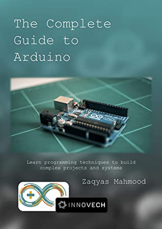 [PDF] [EPUB] The Complete Guide to Arduino : Learn programming techniques to build complex projects and systems. Download by Zaqyas Ali Mahmood