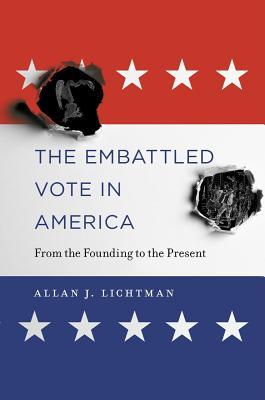 [PDF] [EPUB] The Embattled Vote in America: From the Founding to the Present Download by Allan J. Lichtman