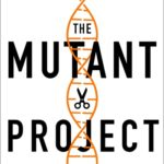 [PDF] [EPUB] The Mutant Project: Inside the Global Race to Genetically Modify Humans Download