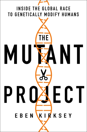 [PDF] [EPUB] The Mutant Project: Inside the Global Race to Genetically Modify Humans Download by Eben Kirksey