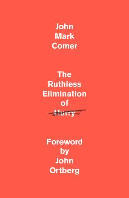[PDF] [EPUB] The Ruthless Elimination of Hurry: How to Stay Emotionally Healthy and Spiritually Alive in the Chaos of the Modern World Download by John Mark Comer