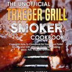 [PDF] [EPUB] The Unofficial Traeger Grill Smoker Cookbook Download