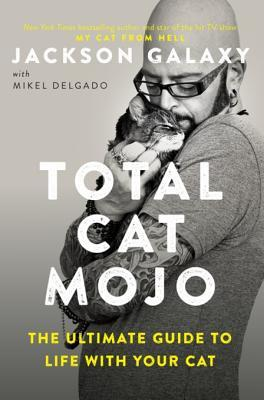 [PDF] [EPUB] Total Cat Mojo: The Ultimate Guide to Life with Your Cat Download by Jackson Galaxy