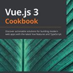 [PDF] [EPUB] Vue.js 3 Cookbook: Discover actionable solutions for building modern web apps with the latest Vuefeatures and TypeScript Download