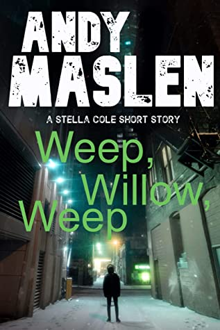 [PDF] [EPUB] Weep Willow, Weep: A DI Stella Cole short story Download by Andy Maslen