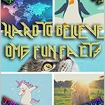 [PDF] [EPUB] What The Fact? That Can't be True! Hard to Believe OMG Fun Facts, Volume I: Interesting, Awesome, Random Crazy Trivia (Fun Trivia to Know Book 1) Download