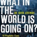 [PDF] [EPUB] What in the World Is Going On?: 10 Prophetic Clues You Cannot Afford to Ignore Download