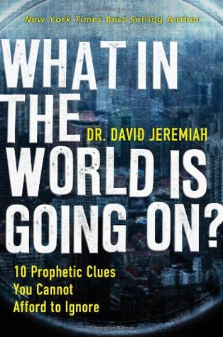 [PDF] [EPUB] What in the World Is Going On?: 10 Prophetic Clues You Cannot Afford to Ignore Download by David Jeremiah