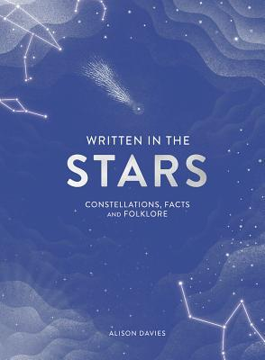 [PDF] [EPUB] Written in the Stars: Constellations, Facts and Folklore for the Armchair Astronomer Download by Alison Davies