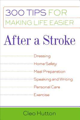 [PDF] [EPUB] After a Stroke: 300 Tips for Making Life Easier Download by Cleo Hutton