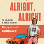 [PDF] [EPUB] Alright, Alright, Alright: The Oral History of Richard Linklater's Dazed and Confused Download