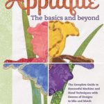 [PDF] [EPUB] Applique: The Basics and Beyond: The Complete Guide to Successful Machine and Hand Techniques with Dozens of Designs to Mix and Match Download