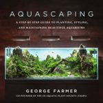 [PDF] [EPUB] Aquascaping: A Step-by-Step Guide to Planting, Styling, and Maintaining Beautiful Aquariums Download