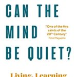 [PDF] [EPUB] Can The Mind Be Quiet?: Living, Learning and Meditation Download