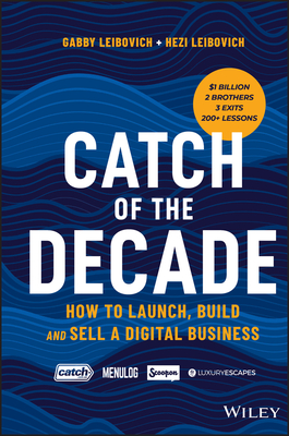 [PDF] [EPUB] Catch of the Decade: How to Launch, Build and Sell a Digital Business Download by Gabby Leibovich