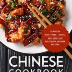 [PDF] [EPUB] Chinese Cookbook: Discover Stir Fries, Soups and More with Delicious Chinese Recipes (2nd Edition) Download
