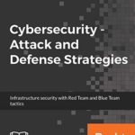 [PDF] [EPUB] Cybersecurity – Attack and Defense Strategies: Infrastructure security with Red Team and Blue Team tactics Download
