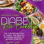 [PDF] [EPUB] Diabetic Keto Cookbook: The Perfect Step-By-Step Guide For The Preparation Of Simple And Healthy Ketogenic Recipes To Manage Diabetes. Improve Your Meal Plan Today! Download