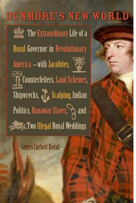 [PDF] [EPUB] Dunmore's New World: The Extraordinary Life of a Royal Governor in Revolutionary America--With Jacobites, Counterfeiters, Land Schemes, Shipwrecks, Scalping, Indian Politics, Runaway Slaves, and Two Illegal Royal Weddings Download by James Corbett David