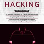 [PDF] [EPUB] Ethical Hacking: 3 in 1- A Comprehensive Beginner's Guide + Complete Tips And Tricks To Ethical Hacking + Learn Penetration Testing, Cybersecurity with Advanced Ethical Hacking Techniques and Methods Download