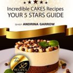 [PDF] [EPUB] Incredible CAKE Recipes: Your 5 Star Guide: Top 50 Cakes Recipes Download