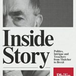 [PDF] [EPUB] Inside Story: Politics, Intrigue and Treachery from Thatcher to Brexit Download