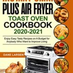 [PDF] [EPUB] Instant Omni Plus Air Fryer Toast Oven Cookbook 2020-2021: Enjoy Easy Tasty Recipes on A Budget for Anybody Who Want to Improve Living Download