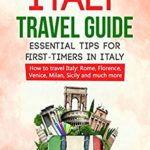 [PDF] [EPUB] Italy travel guide: essential tips for first-timers in Italy: How to travel Italy: Rome, Florence, Venice, Milan, Sicily and much more Download