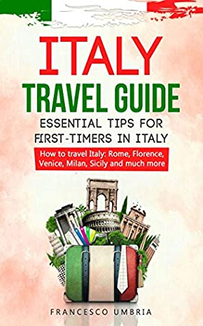 [PDF] [EPUB] Italy travel guide: essential tips for first-timers in Italy: How to travel Italy: Rome, Florence, Venice, Milan, Sicily and much more Download by Francesco Umbria