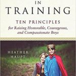[PDF] [EPUB] Knights in Training: Ten Principles for Raising Honorable, Courageous, and Compassionate Boys Download