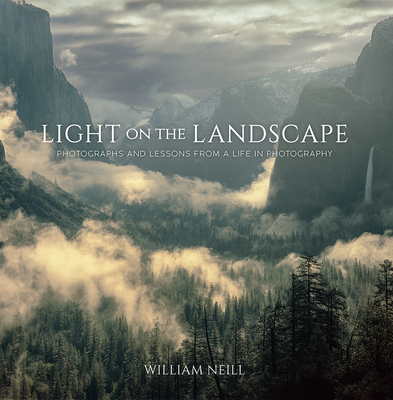 [PDF] [EPUB] Light on the Landscape: Photographs and Lessons from a Life in Photography Download by William    Neill