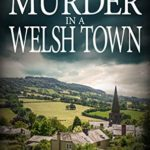 [PDF] [EPUB] MURDER IN A WELSH TOWN: A cozy mystery about a dramatic crime (The Havard and Lambert mysteries Book 4) Download