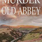 [PDF] [EPUB] Murder at the old abbey: Murder, mystery and suspense in South Wales Download