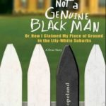 [PDF] [EPUB] Not a Genuine Black Man: Or, How I Claimed My Piece of Ground in the Lily-White Suburbs Download