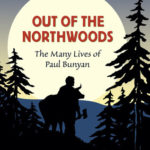 [PDF] [EPUB] Out of the Northwoods: The Many Lives of Paul Bunyan, With More Than 100 Logging Camp Tales Download