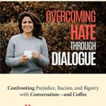[PDF] [EPUB] Overcoming Hate Through Dialogue: Confronting Prejudice, Racism, and Bigotry with Conversation—and Coffee (Women in Politics, Conflict Management, Discrimination) Download