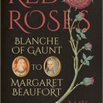 [PDF] [EPUB] Red Roses: Blanche of Gaunt to Margaret Beaufort Download