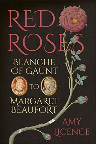 [PDF] [EPUB] Red Roses: Blanche of Gaunt to Margaret Beaufort Download by Amy Licence
