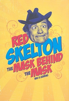 [PDF] [EPUB] Red Skelton: The Mask Behind the Mask Download by Wes D. Gehring