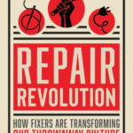 [PDF] [EPUB] Repair Revolution: How Fixers Are Transforming Our Throwaway Culture Download